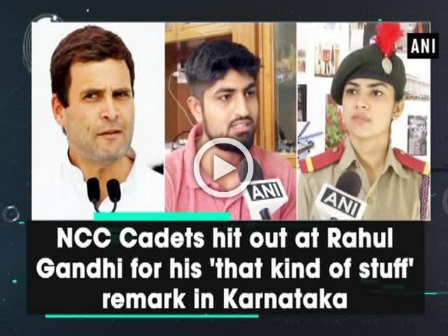 NCC Cadets hit out at Rahul Gandhi for his 'that kind of stuff' remark in Karnataka