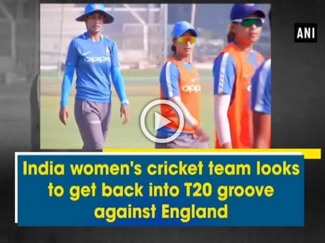 India women's cricket team looks to get back into T20 groove against England