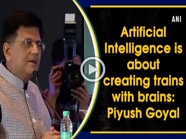 Artificial Intelligence is about creating trains with brains: Piyush Goyal