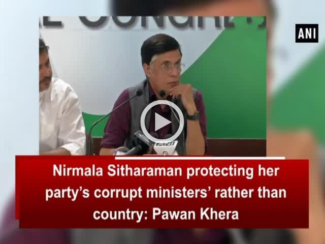 Nirmala Sitharaman protecting her party's corrupt ministers' rather than country: Pawan Khera