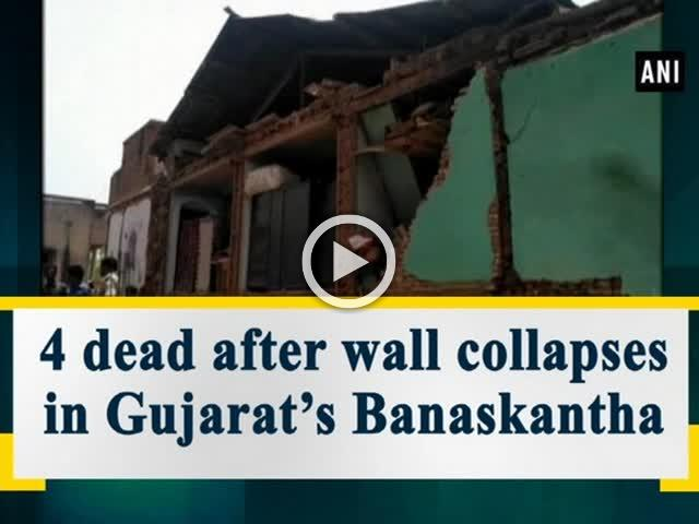 4 dead after wall collapses in Gujarat's Banaskantha
