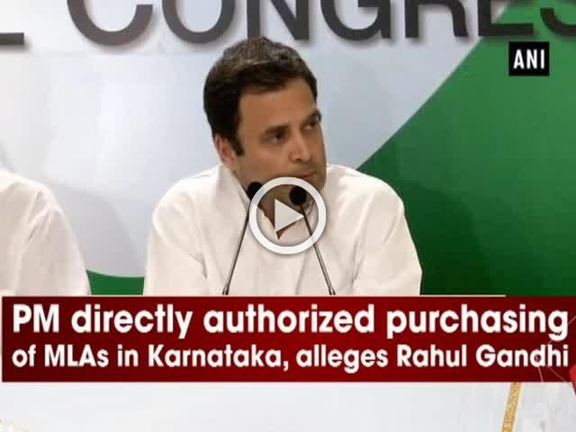 PM directly authorized purchasing of MLAs in Karnataka, alleges Rahul Gandhi