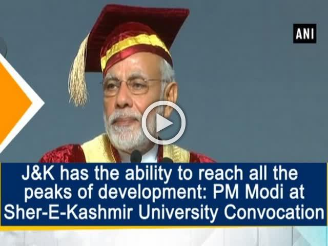J&K has the ability to reach all the peaks of development: PM Modi at Sher-E-Kashmir University Convocation