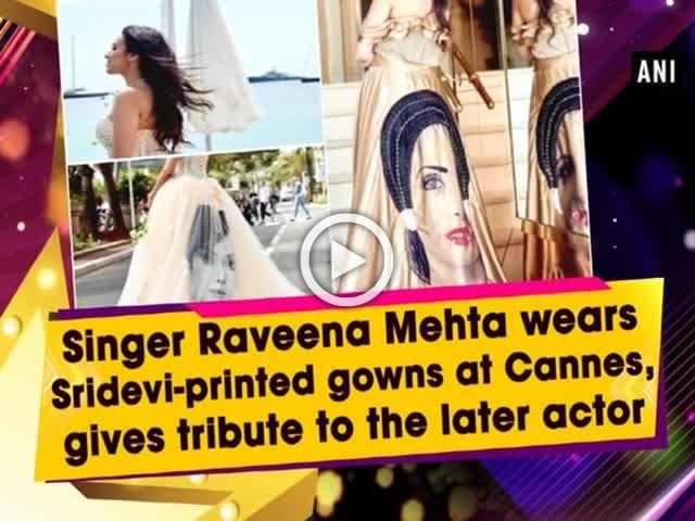 Singer Raveena Mehta wears Sridevi-printed gowns at Cannes, gives tribute to the later actor
