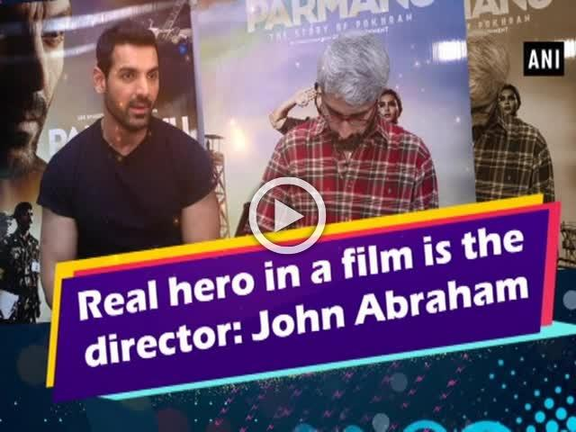 Real hero in a film is the director: John Abraham