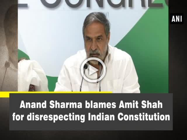 Anand Sharma blames Amit Shah for disrespecting Indian Constitution