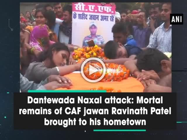 Dantewada Naxal attack: Mortal remains of CAF jawan Ravinath Patel brought to his hometown