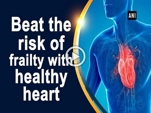 Beat the risk of frailty with healthy heart