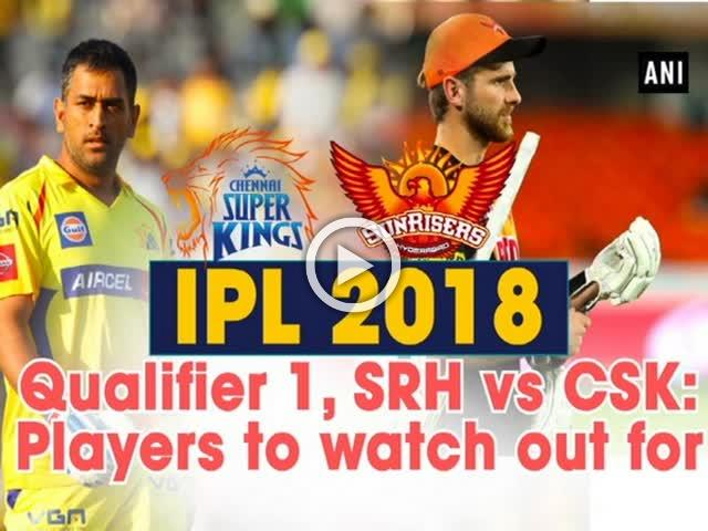 IPL 2018 Qualifier 1, SRH vs CSK: Players to watch out for