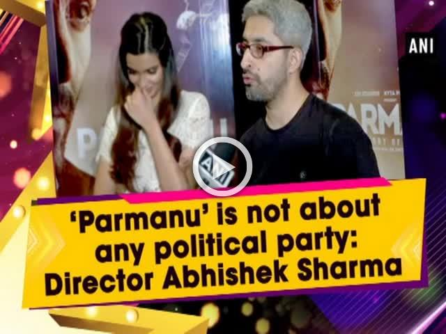 'Parmanu' is not about any political party: Director Abhishek Sharma
