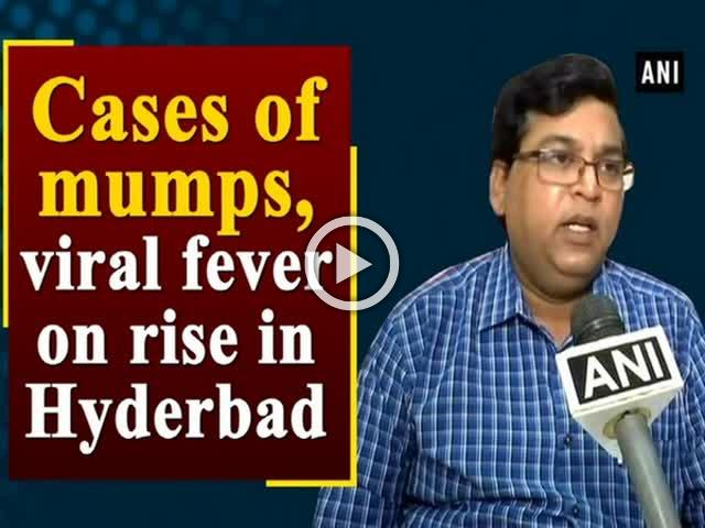 Cases of mumps, viral fever on rise in Hyderabad