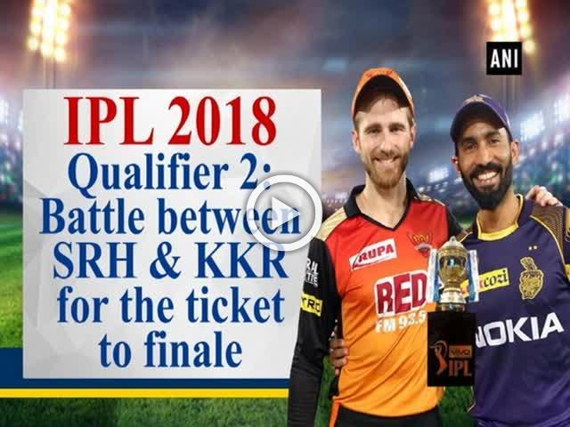 IPL 2018 Qualifier 2: Battle between SRH & KKR for the ticket to finale