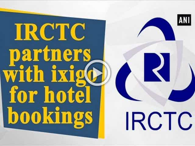 IRCTC partners with ixigo for hotel bookings