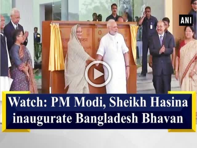 Watch: PM Modi, Sheikh Hasina inaugurate Bangladesh Bhavan