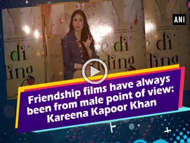 Friendship films have always been from male point of view: Kareena Kapoor Khan