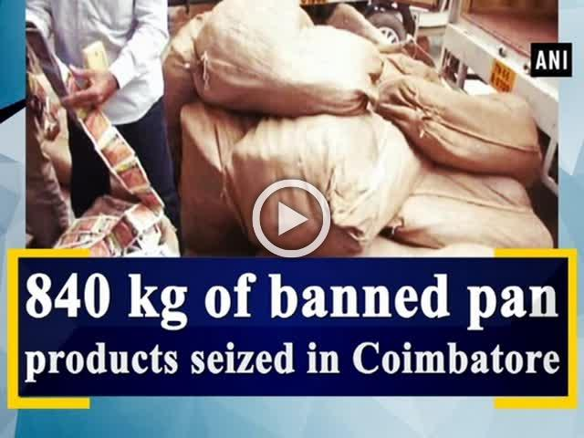 840 kg of banned pan products seized in Coimbatore