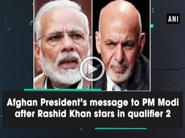 Afghan President's message to PM Modi after Rashid Khan stars in qualifier 2