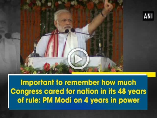 Important to remember how much Congress cared for nation in its 48 years of rule: PM Modi on 4 years in power