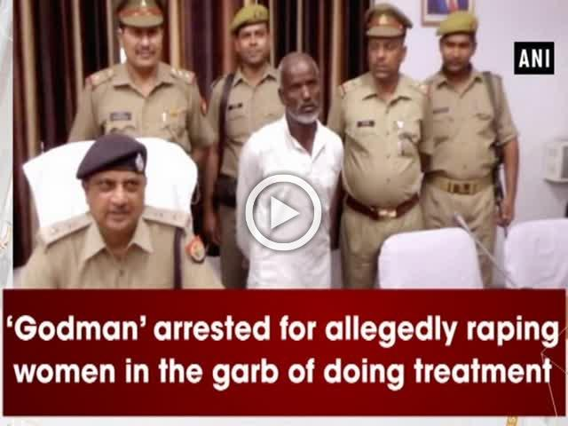 'Godman' arrested for allegedly raping women in the garb of doing treatment