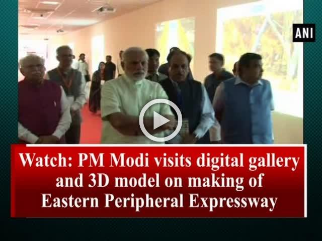 Watch: PM Modi visits digital gallery and 3D model on making of Eastern Peripheral Expressway