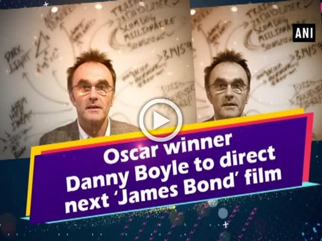 Oscar winner Danny Boyle to direct next 'James Bond' film