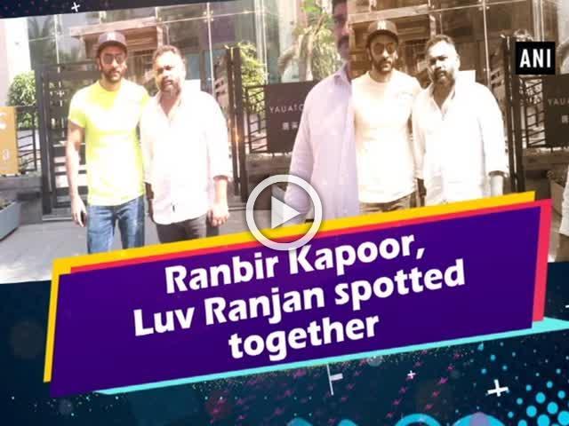 Ranbir Kapoor, Luv Ranjan spotted together