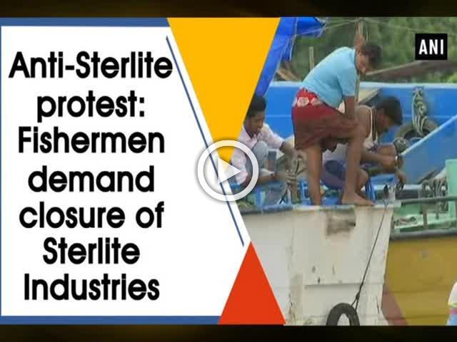 Anti-Sterlite protest: Fishermen demand closure of Sterlite Industries