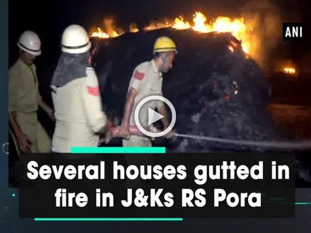 Several houses gutted in fire in J&Ks RS Pora