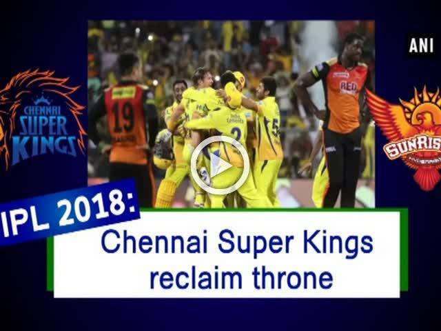 IPL 2018: Chennai Super Kings reclaim throne