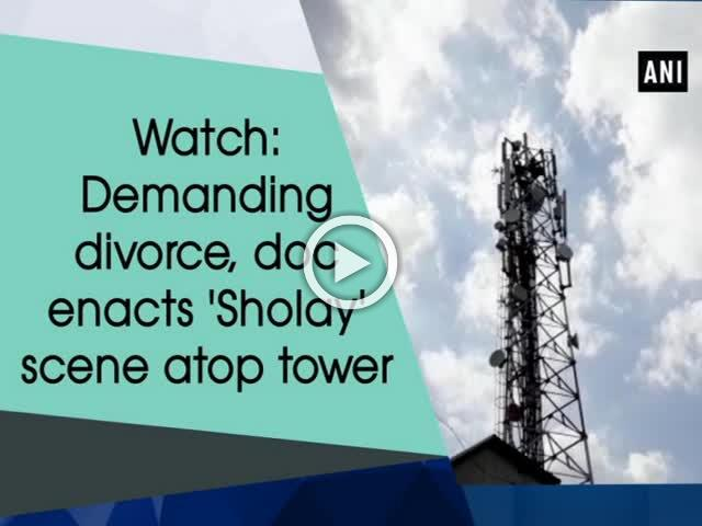 Watch: Demanding divorce, doc enacts 'Sholay' scene atop tower