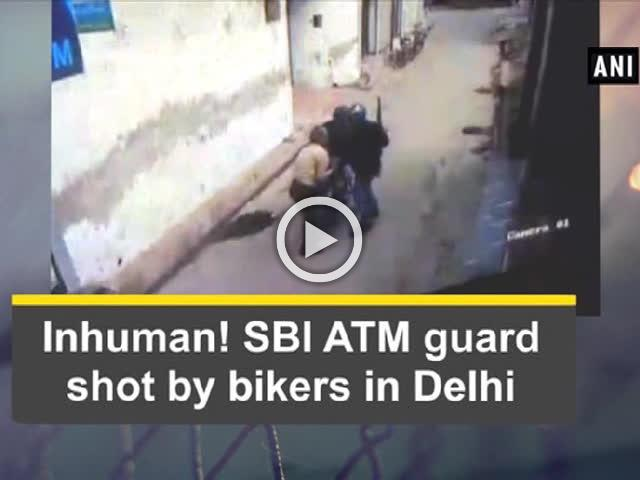 Inhuman! SBI ATM guard shot by bikers in Delhi