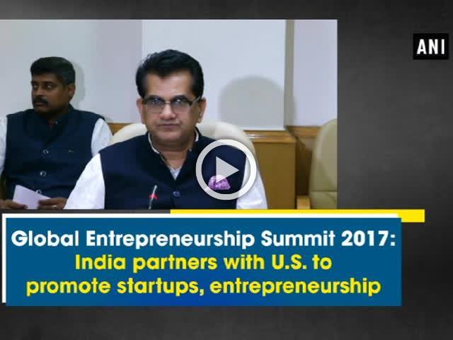 Global Entrepreneurship Summit 2017: India partners with U.S. to promote startups, entrepreneurship