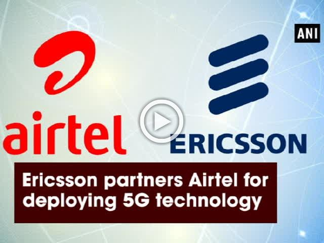 Ericsson partners Airtel for deploying 5G technology