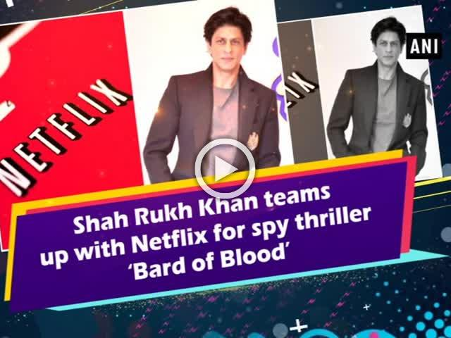Shah Rukh Khan teams up with Netflix for spy thriller 'Bard of Blood'