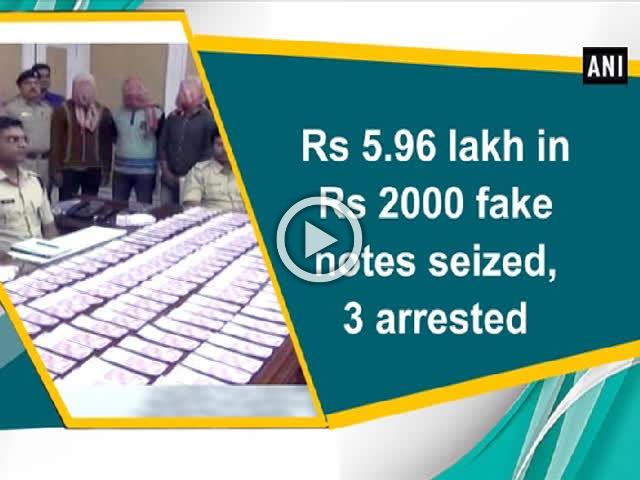 Rs 5.96 lakh in Rs 2000 fake notes seized, 3 arrested