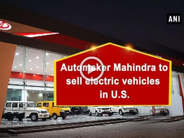 Automaker Mahindra to sell electric vehicles in U.S.