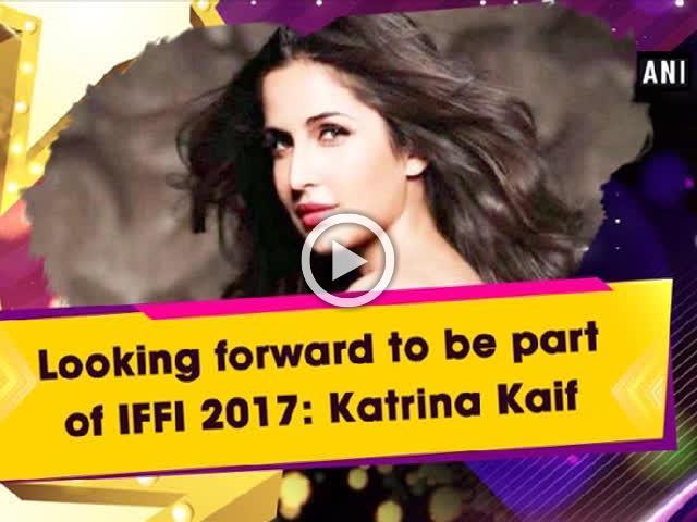 Looking forward to be part of IFFI 2017: Katrina Kaif