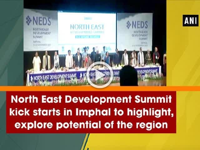 North East Development Summit kick starts in Imphal to highlight, explore potential of the region