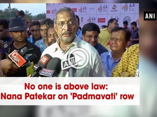 No one is above law: Nana Patekar on 'Padmavati' row