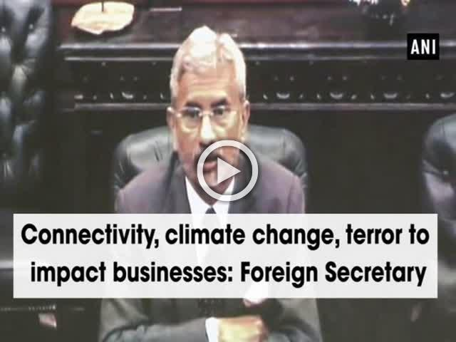 Connectivity, climate change, terror to impact businesses: Foreign Secretary