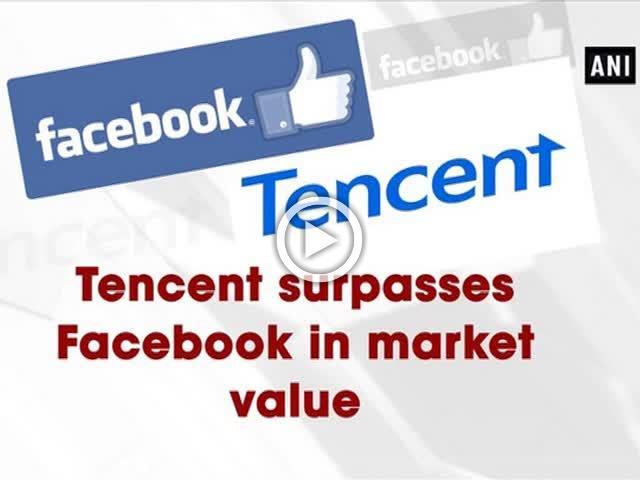 Tencent surpasses Facebook in market value