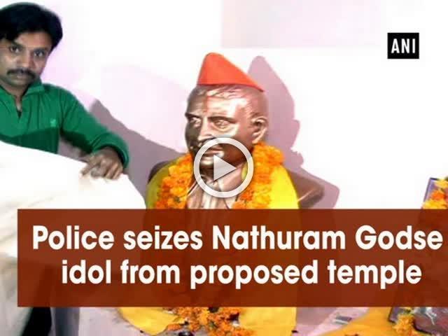 Police seizes Nathuram Godse idol from proposed temple