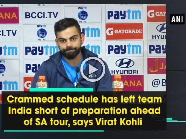 Crammed schedule has left team India short of preparation ahead of SA tour, says Virat Kohli