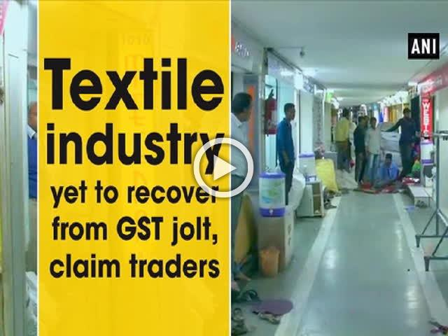 Textile industry yet to recover from GST jolt, claim traders