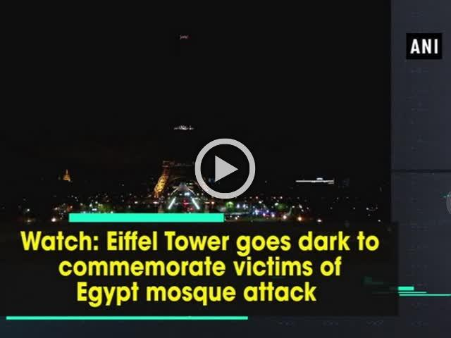 Watch: Eiffel Tower goes dark to commemorate victims of Egypt mosque attack