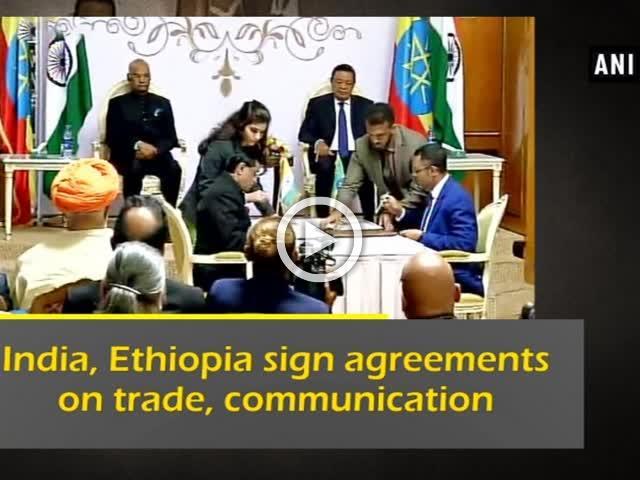 India Ethiopia Sign Agreements On Trade Communication