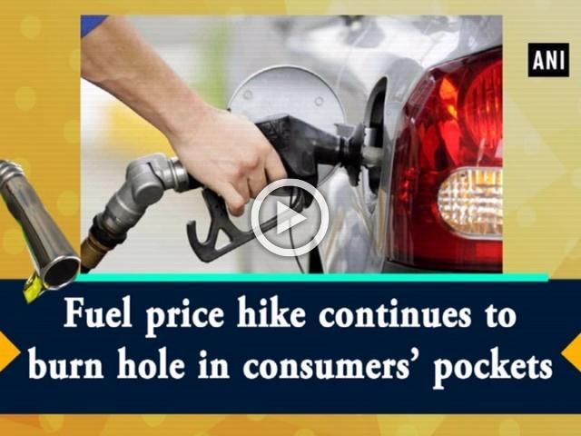 Fuel price hike continues to burn hole in consumers' pockets