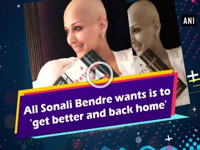 All Sonali Bendre wants is to 'get better and back home'