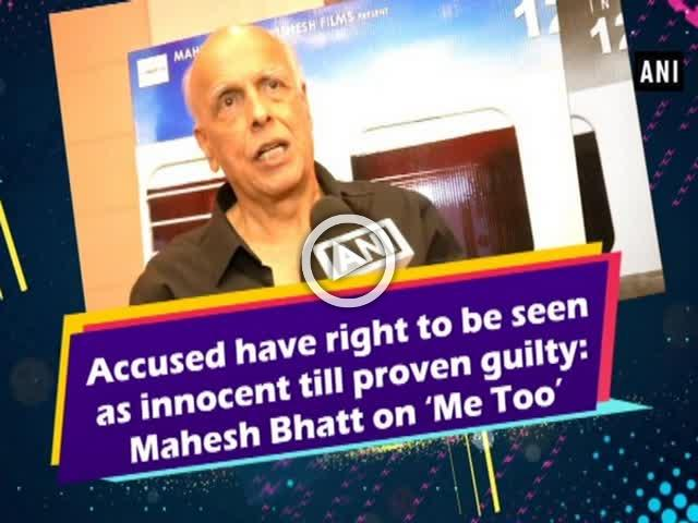 Accused have right to be seen as innocent till proven guilty: Mahesh Bhatt on 'Me Too'