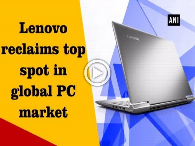 Lenovo reclaims top spot in global PC market